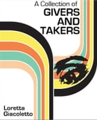 A Collection of Givers and Takers by Loretta Giacoletto