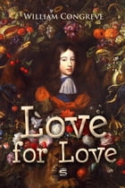 Love for Love: A Comedy by William Congreve