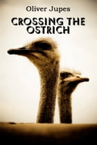 Crossing The Ostrich by Oliver Jupes