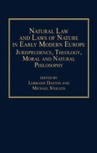 Natural Law and Laws of Nature in Early Modern Europe: Jurisprudence, Theology, Moral and Natural…