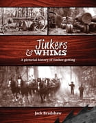 Jinkers and Whims: A Pictorial History of Timber-Getting by Jack Bradshaw