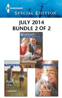 Harlequin Special Edition July 2014 - Bundle 2 of 2: Dating for Two\Ready, Set, I Do!\A Doctor for…