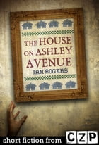 The House on Ashley Avenue: Short Story by Ian Rogers