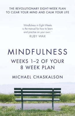 Book Mindfulness: Weeks 1-2 of Your 8-Week Plan by Michael Chaskalson