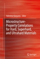 Microstructure-Property Correlations for Hard, Superhard, and Ultrahard Materials by Valentine Kanyanta