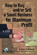 HOW TO BUY AND OR SELL A SMALL BUSINESS FOR MAXIMUM PROFIT: STEP-BY-STEP GUIDE