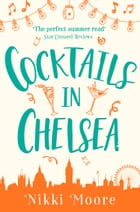 Cocktails in Chelsea (A Short Story) (Love London Series) by Nikki Moore