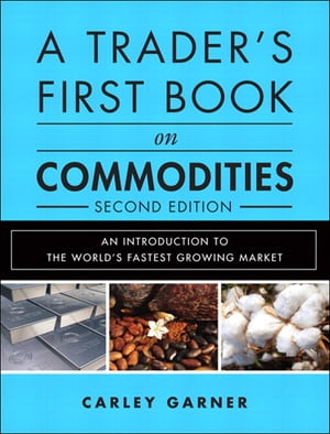 A Trader's First Book on Commodities An Introduction to the World's Fastest Growing Market