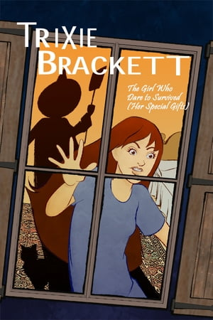 Trixie Brackett: The Girl Who Dare to Survived (Her Special Gifts)