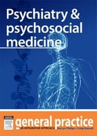 Psychiatry & Psychosocial Medicine: General Practice: The Integrative Approach Series by Craig Hassed