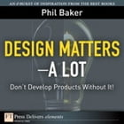 Design Matters--A Lot: Don't Develop Products Without It! by Phil Baker