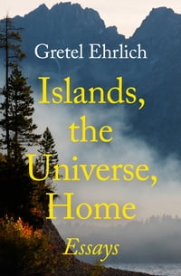 Islands, the Universe, Home: Essays