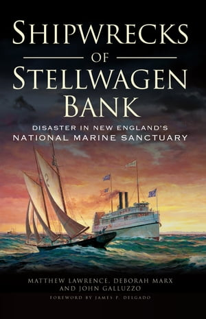 Shipwrecks of Stellwagen Bank Disaster in New England's National Marine Sanctuary