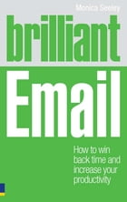 Brilliant Email: How to win back time and take control of your inbox by Dr Monica Seeley