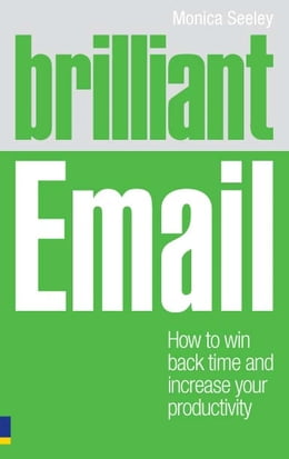 Book Brilliant Email: How to win back time and take control of your inbox by Dr Monica Seeley