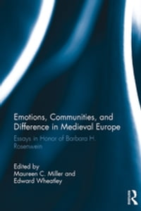 Emotions, Communities, and Difference in Medieval Europe: Essays in Honor of Barbara H. Rosenwein