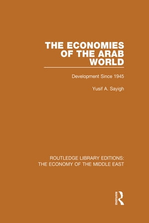 The Economies of the Arab World (RLE Economy of Middle East) Development since 1945