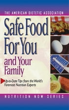 Safe Food for You and Your Family by The American Dietetic Association
