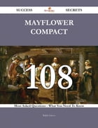 Mayflower Compact 108 Success Secrets - 108 Most Asked Questions On Mayflower Compact - What You Need To Know