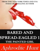 Bared and Spread-eagled: The Painted Girl by Aphrodite Hunt