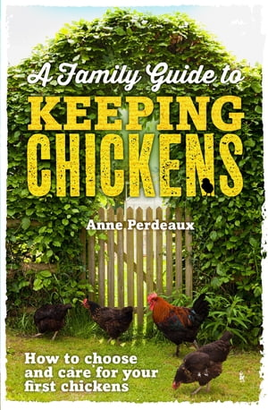 A Family Guide To Keeping Chickens How to choose and care for your first chickens