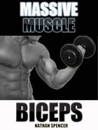 Muscle Building: Massive Muscle & Fitness Biceps by Nathan Spencer
