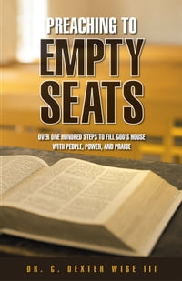 Preaching to Empty Seats: Over One Hundred Steps to Fill God's House with People, Power, and Praise