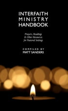 Interfaith Ministry Handbook: Prayers, Readings & Other Resources for Pastoral Settings by Matt Sanders