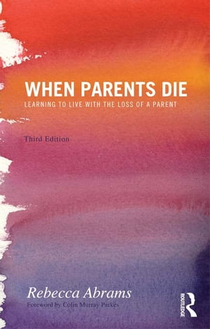 When Parents Die Learning to Live with the Loss of a Parent