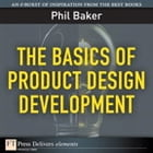 The Basics of Product Design Development by Phil Baker