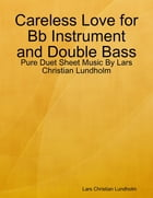 Careless Love for Bb Instrument and Double Bass - Pure Duet Sheet Music By Lars Christian Lundholm by Lars Christian Lundholm