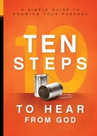 10 Steps To Hear From God: A Simple Guide to Knowing Your Purpose by Charisma House