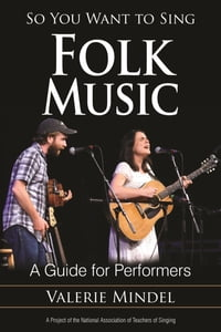 So You Want to Sing Folk Music: A Guide for Performers