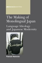 The Making of Monolingual Japan by HEINRICH, Patrick