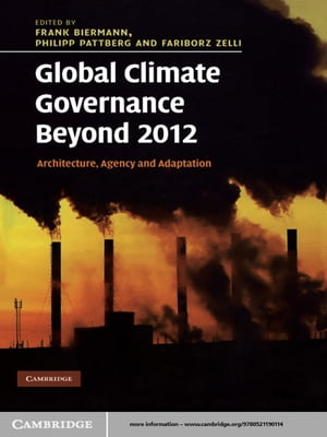Global Climate Governance Beyond 2012 Architecture,  Agency and Adaptation