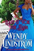 Leave it for the Rain: A Love She Couldn't Remember—A Woman He Couldn't Forget by Wendy Lindstrom