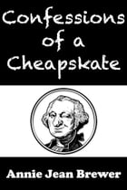 Confessions of a Cheapskate by Annie Jean Brewer