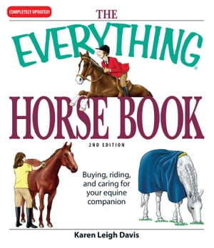 The Everything Horse Book Buying,  riding,  and caring for your equine companion