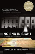 No End in Sight: Iraq's Descent into Chaos by Charles Ferguson