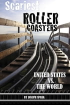 Scariest Roller Coasters: United States Vs. the World by Joseph Spark
