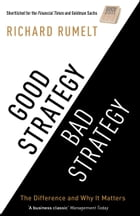 Good Strategy/Bad Strategy: The difference and why it matters: The difference and why it matters by Richard Rumelt Rumelt