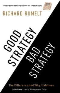 Good Strategy/Bad Strategy: The difference and why it matters: The difference and why it matters