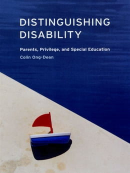 Book Distinguishing Disability: Parents, Privilege, and Special Education by Colin Ong-Dean