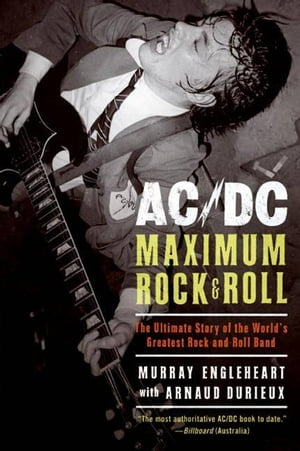 AC/DC: Maximum Rock & Roll: The Ultimate Story of the World's Greatest Rock-and-Roll Band by Murray Engleheart
