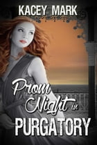 Prom Night in Purgatory by Kacey  Mark