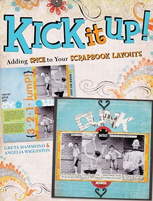 Kick It Up! Adding Spice to Your Scrapbook Layouts