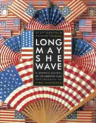 Long May She Wave: A Graphic History of the American Flag by Kit Hinrichs