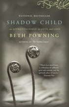 Shadow Child: A Woman's Journey Through Childbirth Loss by Beth Powning