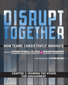 Book Framing the Vision for Engagement (Chapter 3 from Disrupt Together) by Stephen Spinelli Jr.