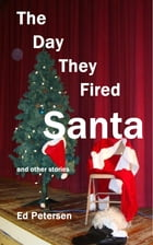 The Day They Fired Santa by Ed Petersen